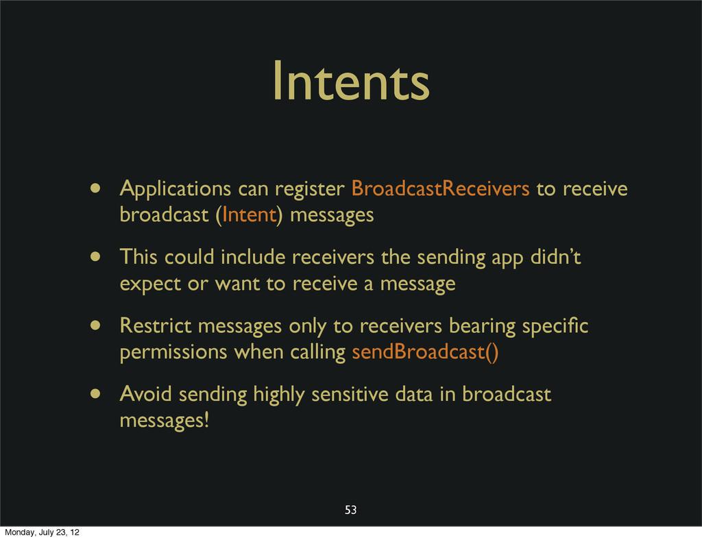 Intents • Applications can register BroadcastRe...