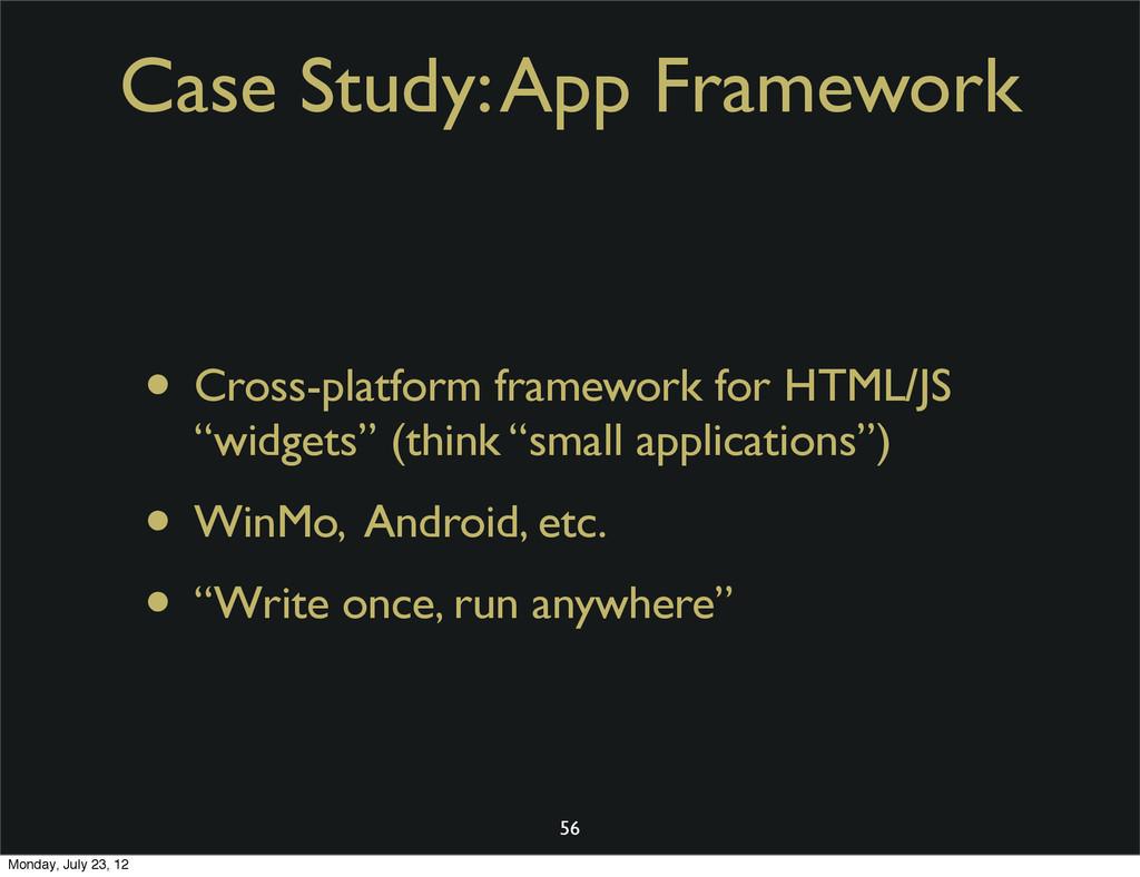 Case Study: App Framework • Cross-platform fram...