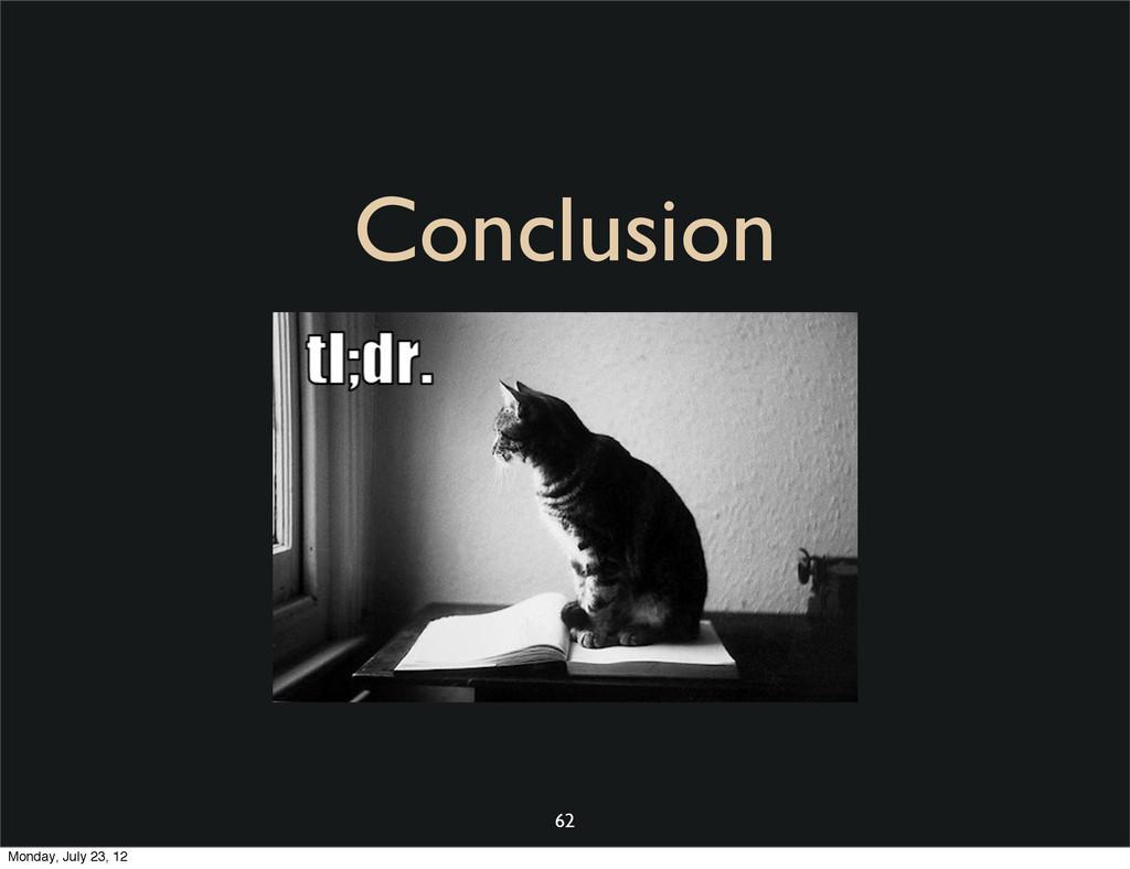 Conclusion 62 Monday, July 23, 12