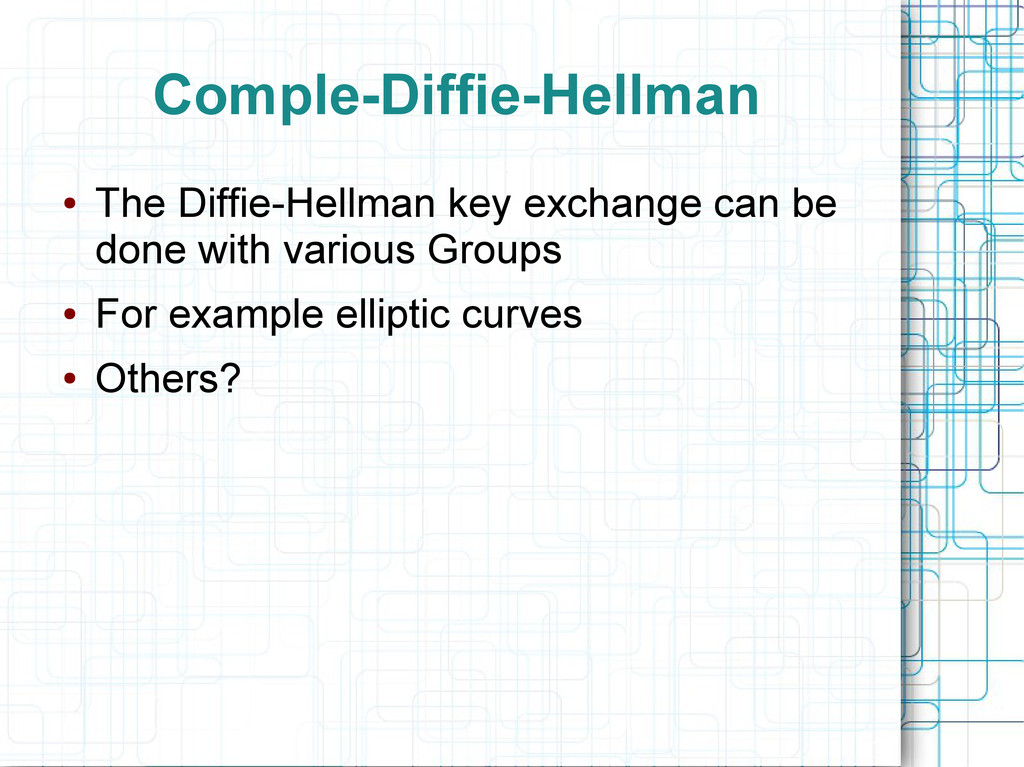 Comple-Diffie-Hellman ● The Diffie-Hellman key ...