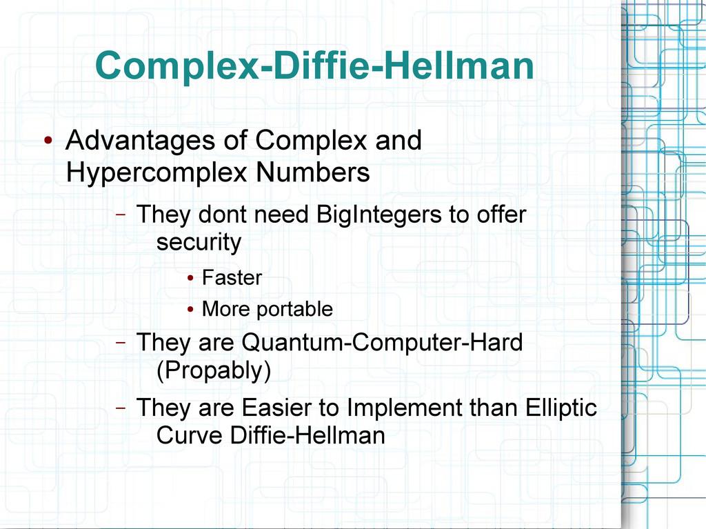 Complex-Diffie-Hellman ● Advantages of Complex ...