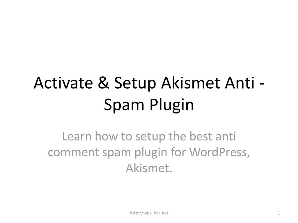 Activate & Setup Akismet Anti - Spam Plugin Lea...
