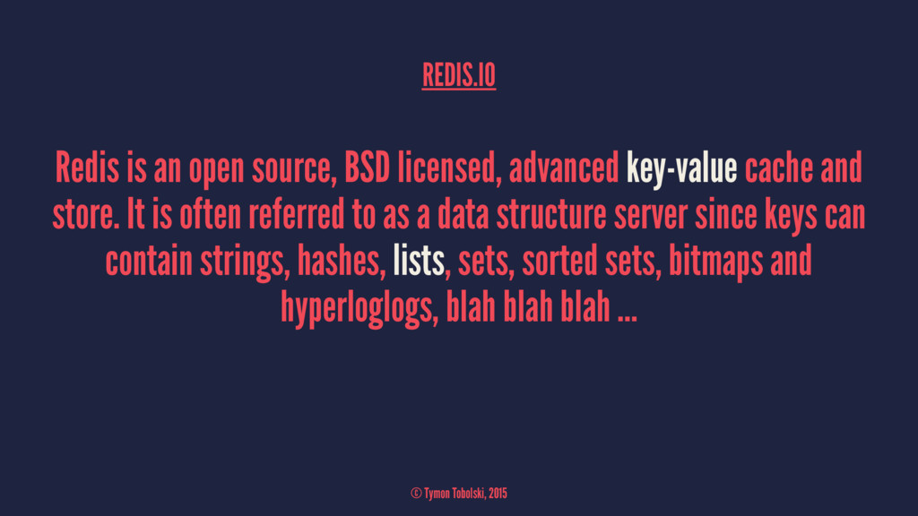 REDIS.IO Redis is an open source, BSD licensed,...