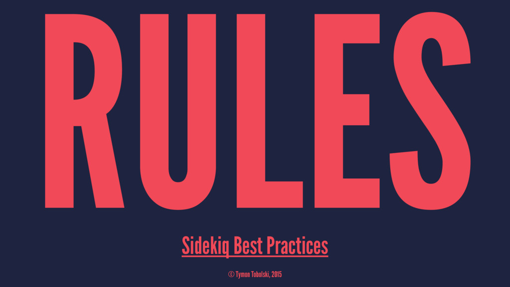 RULES Sidekiq Best Practices © Tymon Tobolski, ...