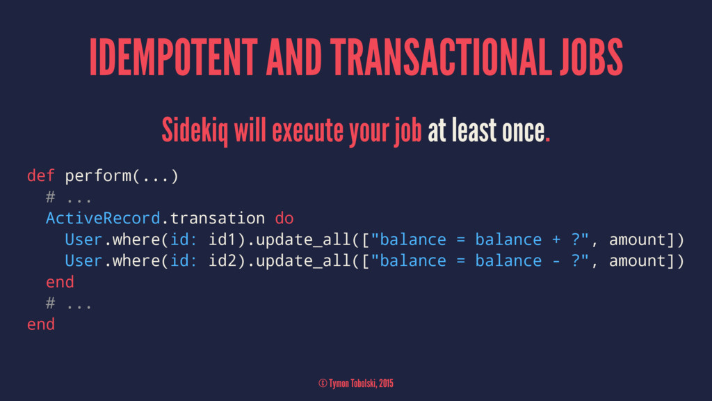 IDEMPOTENT AND TRANSACTIONAL JOBS Sidekiq will ...