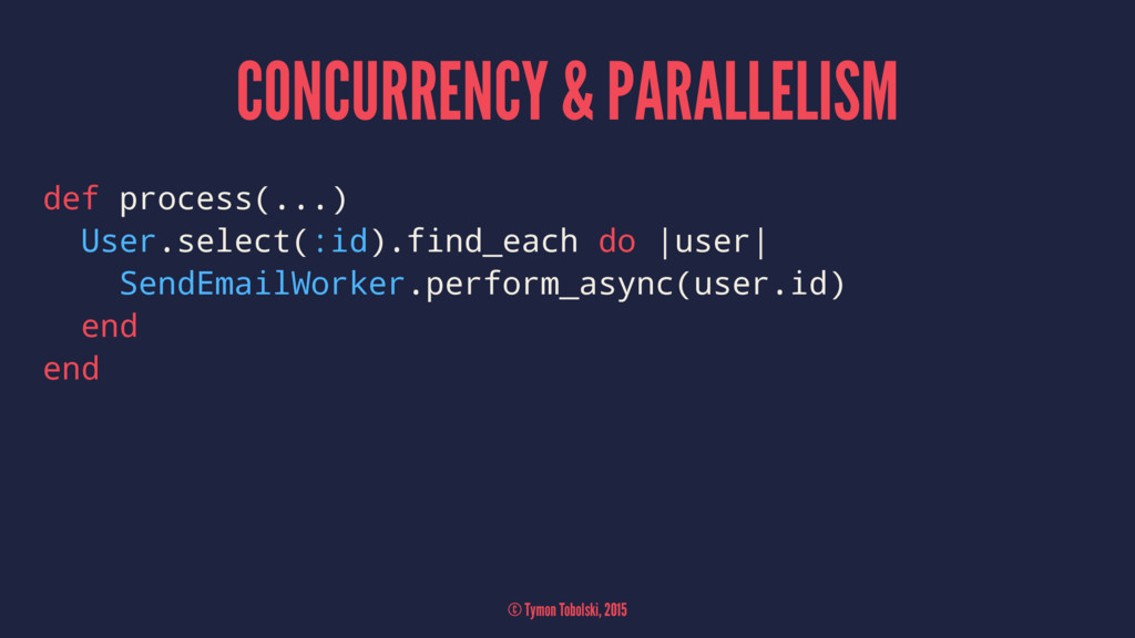 CONCURRENCY & PARALLELISM def process(...) User...