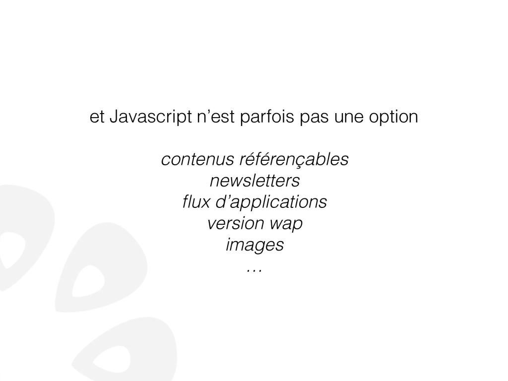 et Javascript n'est parfois pas une option ! co...