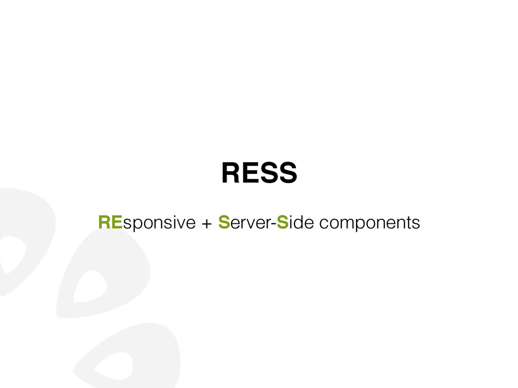RESS! ! REsponsive + Server-Side components