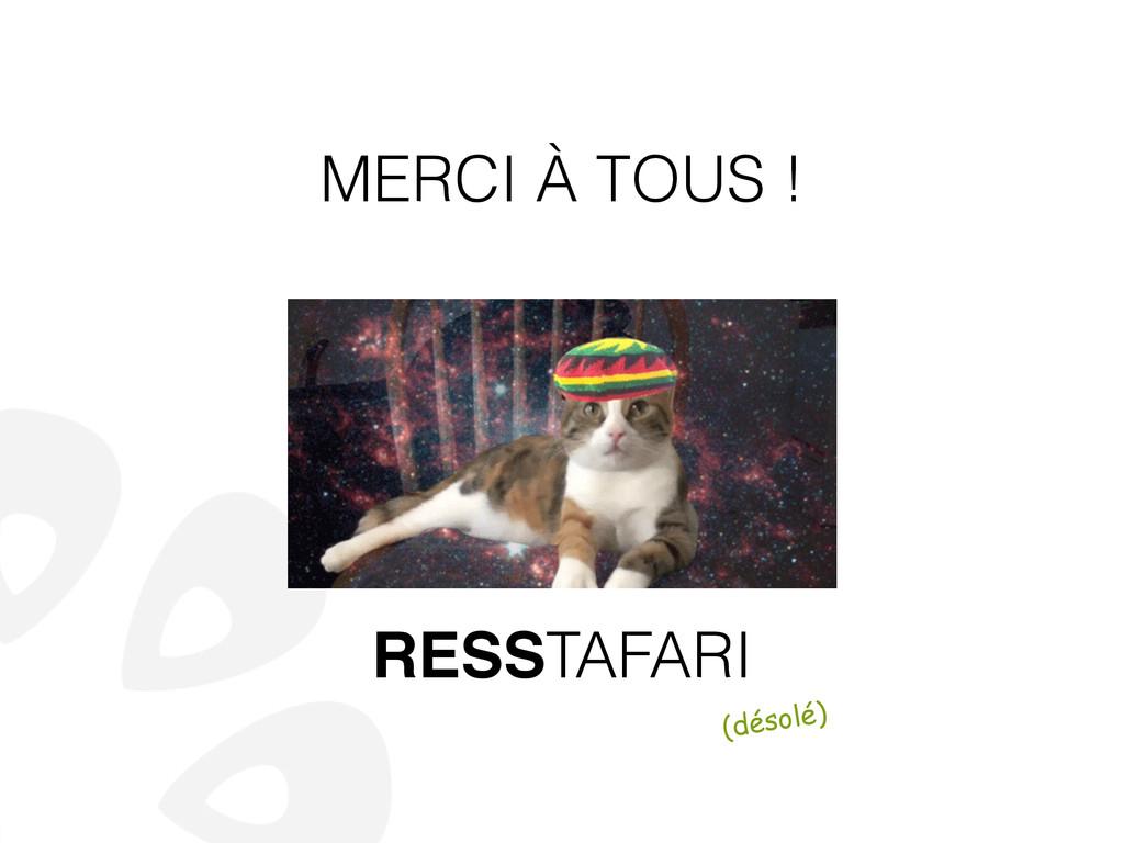 RESSTAFARI (désolé) MERCI À TOUS !