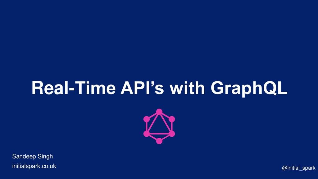Real-Time API's with GraphQL Sandeep Singh init...