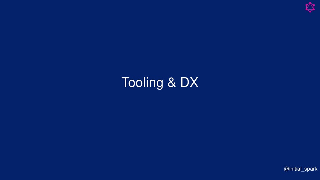 Tooling & DX @initial_spark