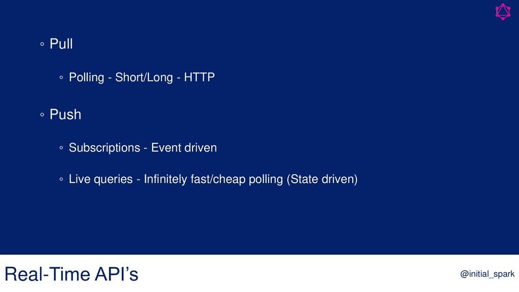 ◦ Pull ◦ Polling - Short/Long - HTTP ◦ Push ◦ S...