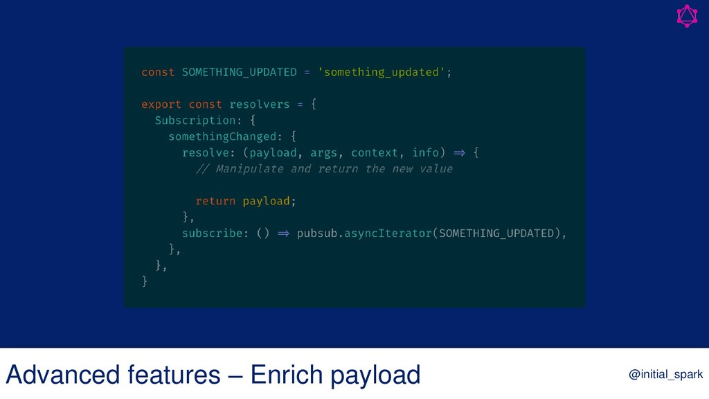 Advanced features – Enrich payload @initial_spa...