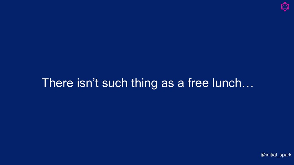 @initial_spark There isn't such thing as a free...