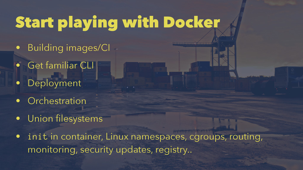 Start playing with Docker • Building images/CI ...