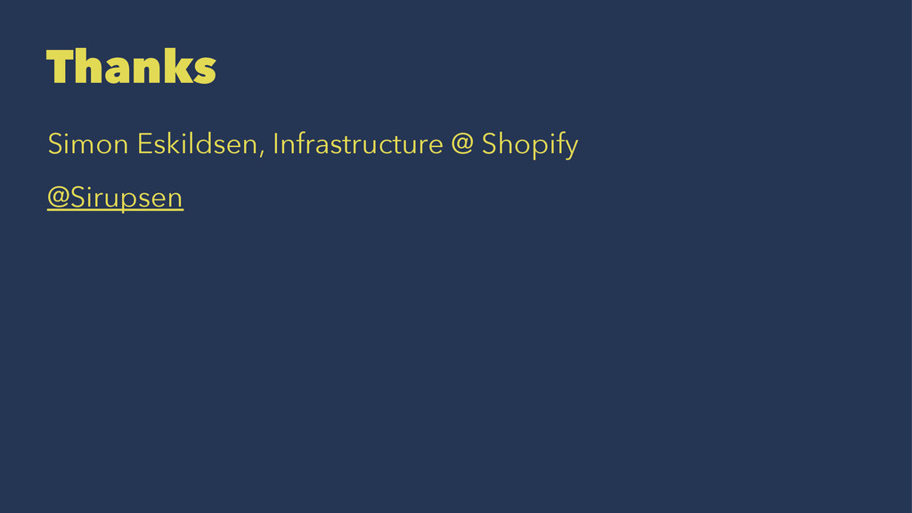 Thanks Simon Eskildsen, Infrastructure @ Shopif...
