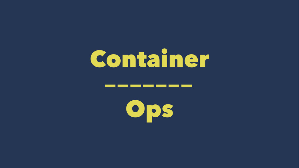 Container ------- Ops