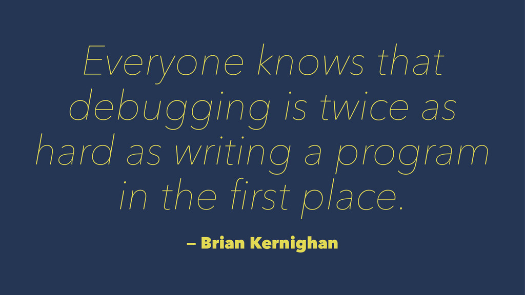 Everyone knows that debugging is twice as hard ...