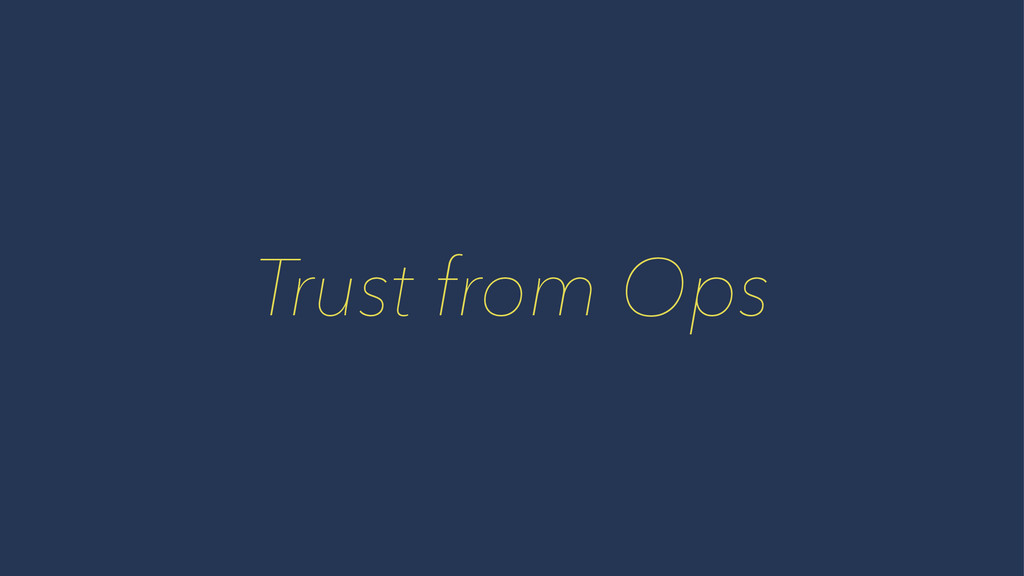 Trust from Ops