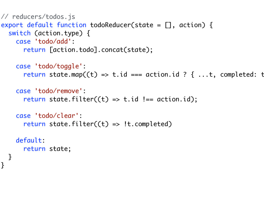 // reducers/todos.js export default function to...