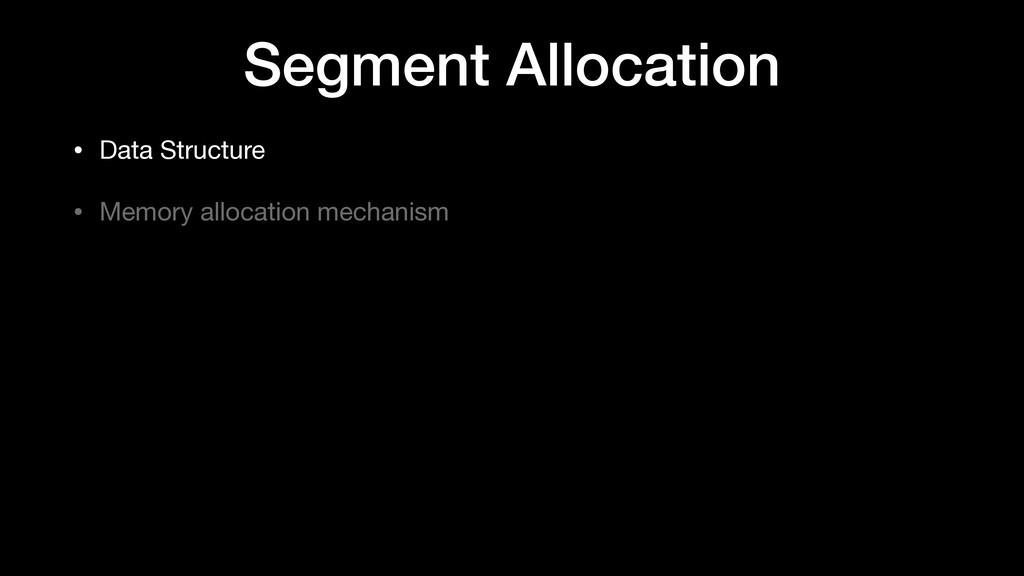 Segment Allocation • Data Structure  • Memory a...
