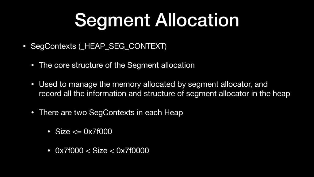 Segment Allocation • SegContexts (_HEAP_SEG_CON...