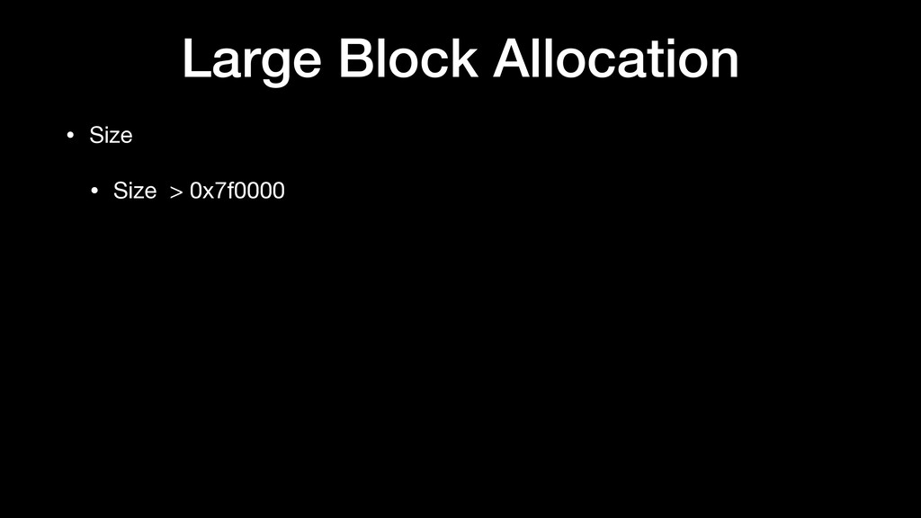 Large Block Allocation • Size  • Size > 0x7f0000