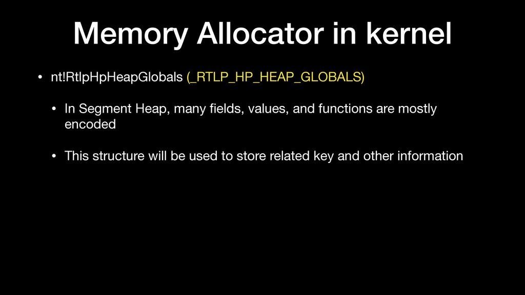 Memory Allocator in kernel • nt!RtlpHpHeapGloba...