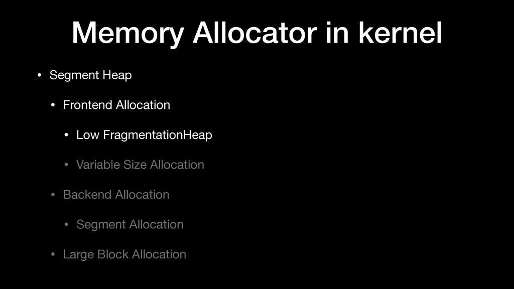Memory Allocator in kernel • Segment Heap  • Fr...