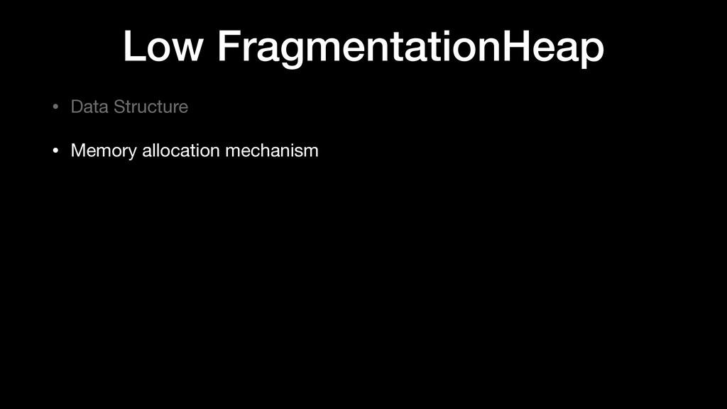 Low FragmentationHeap • Data Structure  • Memor...