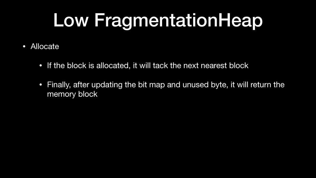 Low FragmentationHeap • Allocate  • If the bloc...