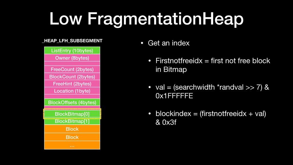 Low FragmentationHeap • Get an index  • Firstno...