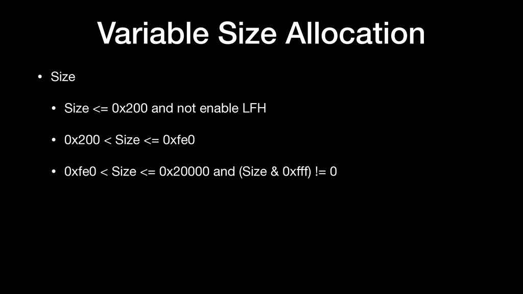 Variable Size Allocation • Size  • Size <= 0x20...