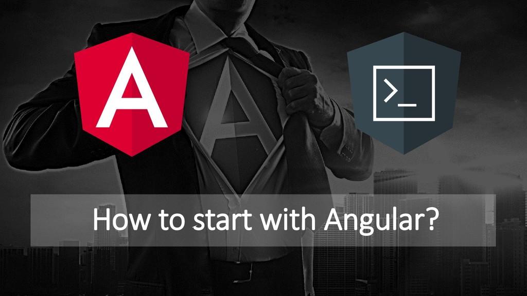 How to start with Angular?