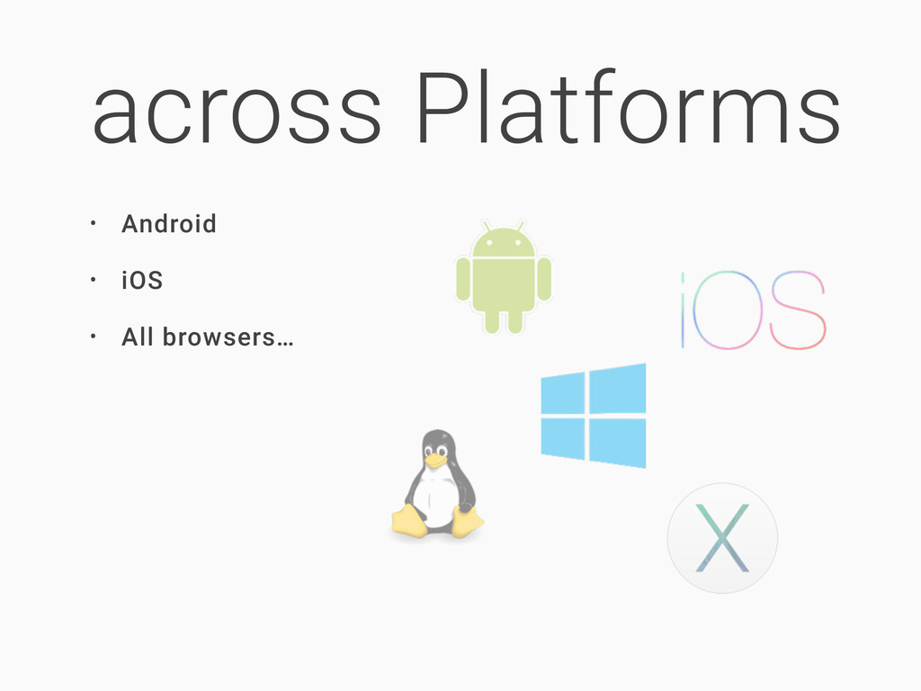 across Platforms • Android • iOS • All browsers…