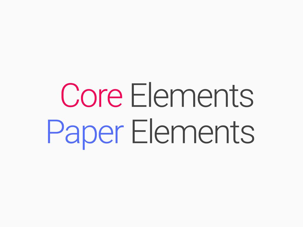 Paper Elements Core Elements