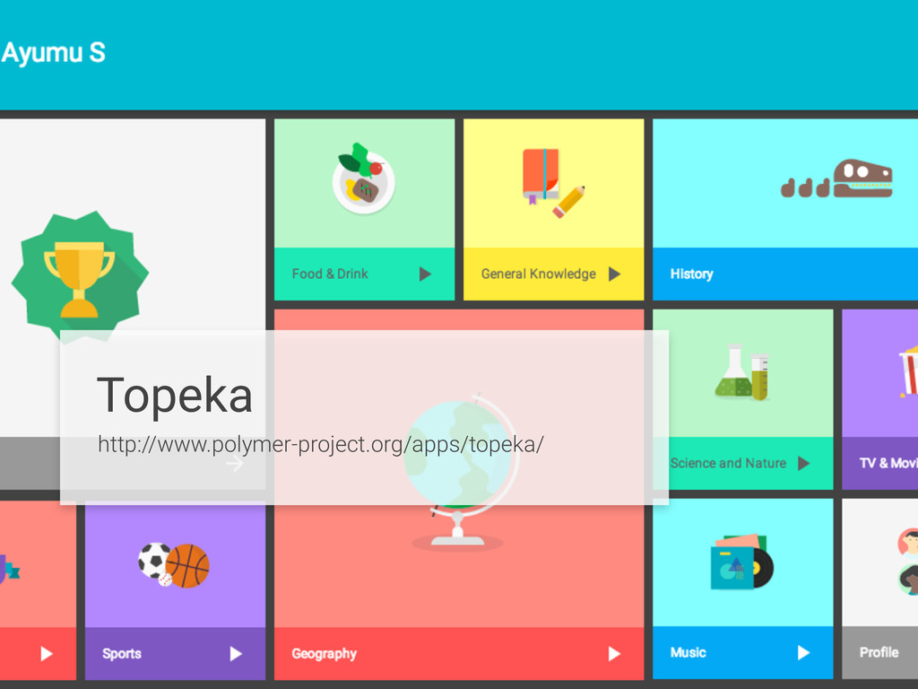 Topeka http://www.polymer-project.org/apps/tope...