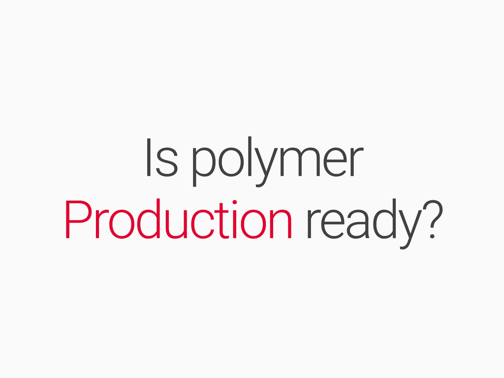 Is polymer Production ready?