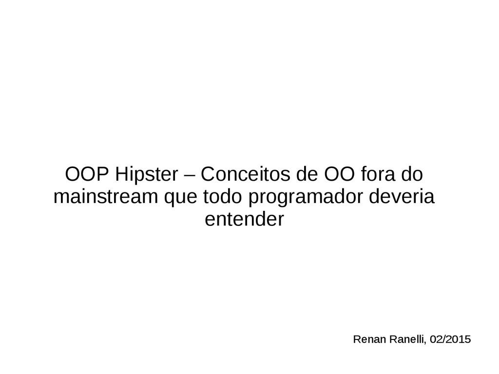 OOP Hipster – Conceitos de OO fora do mainstrea...