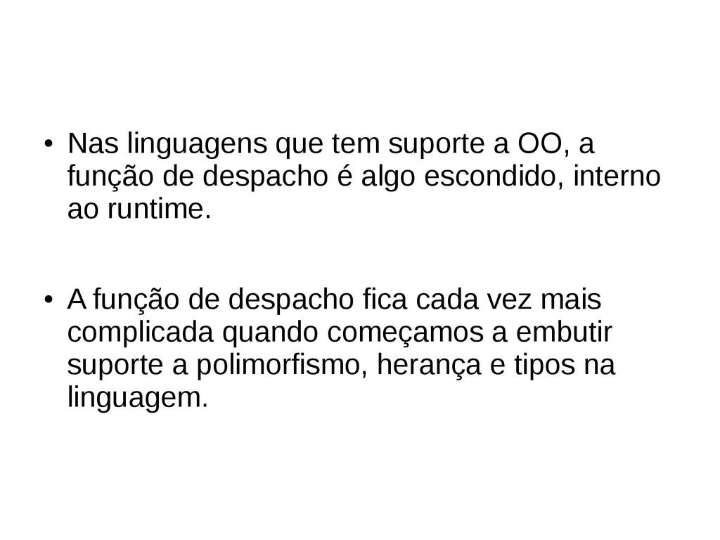 ● Nas linguagens que tem suporte a OO, a função...