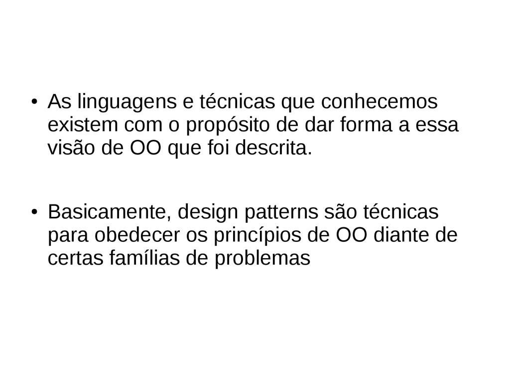 ● As linguagens e técnicas que conhecemos exist...