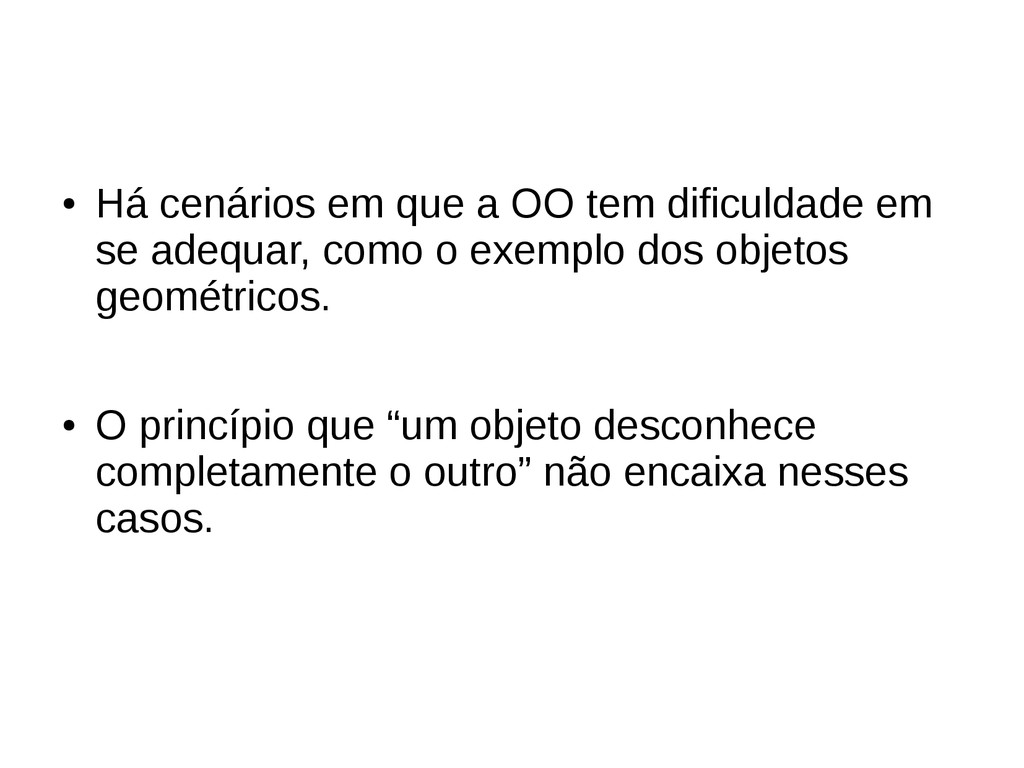 ● Há cenários em que a OO tem dificuldade em se...