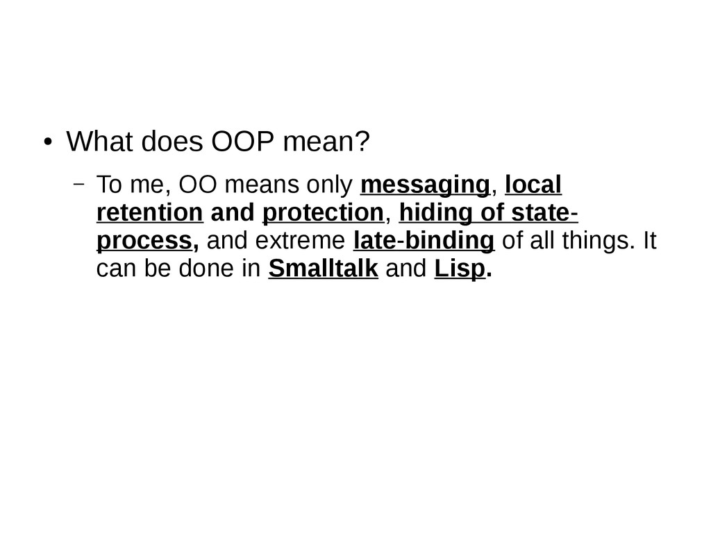 ● What does OOP mean? – To me, OO means only me...