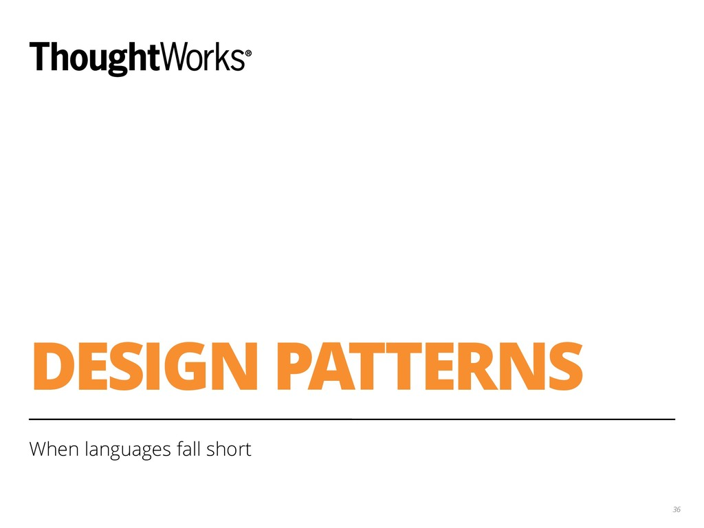 DESIGN PATTERNS When languages fall short 36