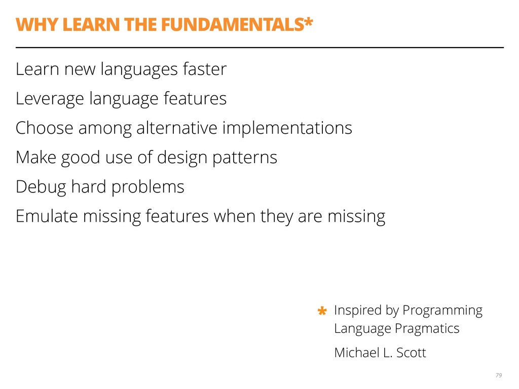 WHY LEARN THE FUNDAMENTALS* Learn new languages...