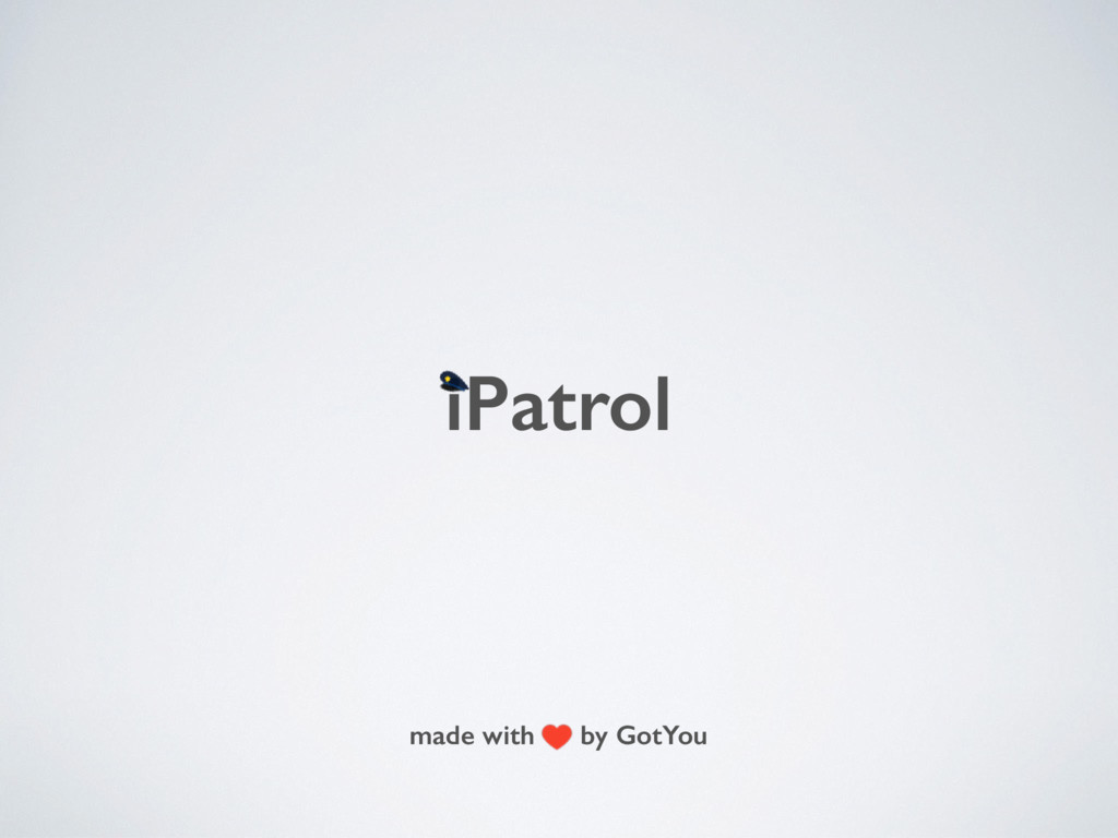 iPatrol made with by GotYou