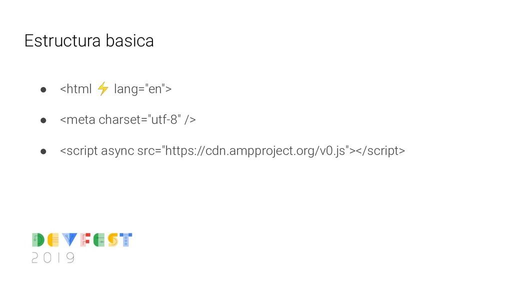 """Estructura basica ● <html ⚡ lang=""""en""""> ● <meta ..."""