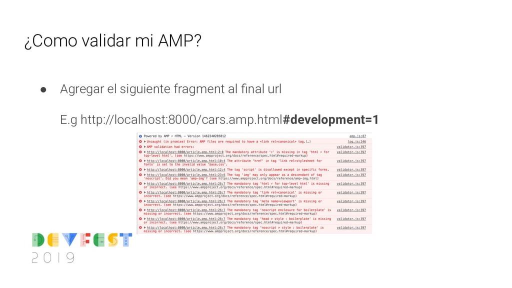 ¿Como validar mi AMP? ● Agregar el siguiente fr...