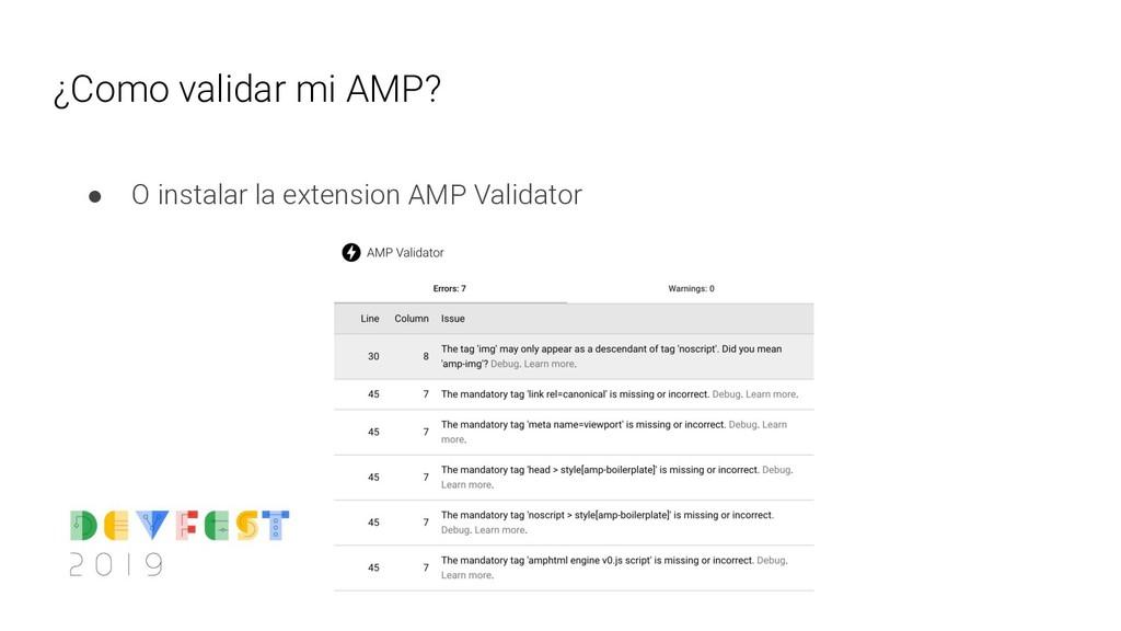 ¿Como validar mi AMP? ● O instalar la extension...