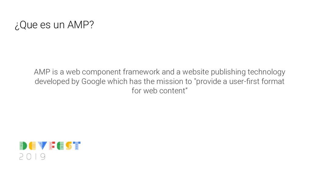 ¿Que es un AMP? AMP is a web component framewor...